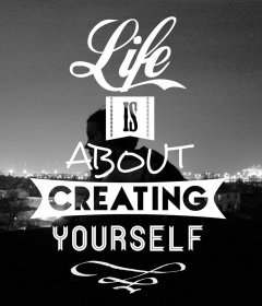 life_is_about_creating_yourself